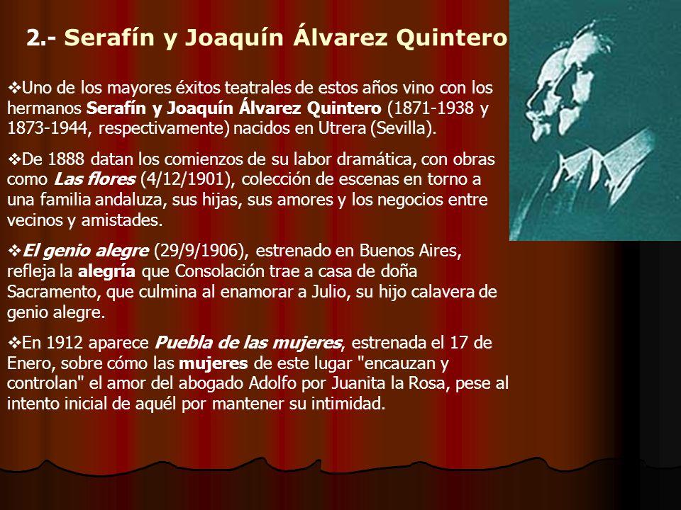 2.- Serafín y Joaquín Álvarez Quintero Uno de los mayores éxitos teatrales de estos años vino con los hermanos Serafín y Joaquín Álvarez Quintero (187