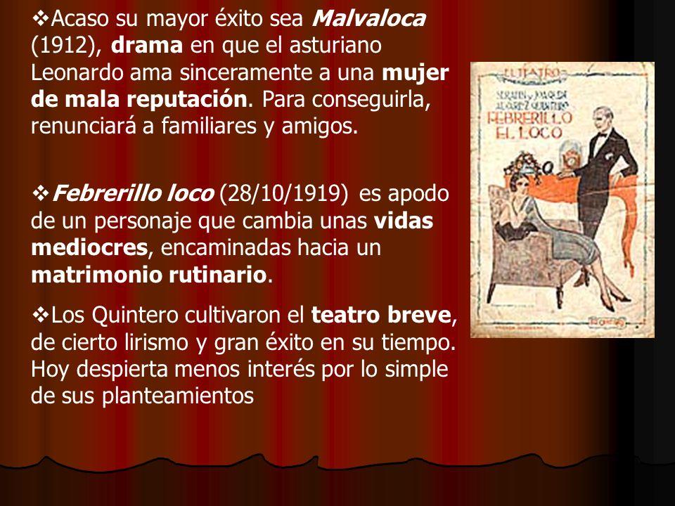 Acaso su mayor éxito sea Malvaloca (1912), drama en que el asturiano Leonardo ama sinceramente a una mujer de mala reputación. Para conseguirla, renun