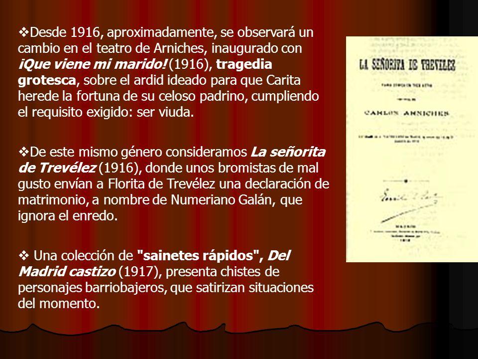 Desde 1916, aproximadamente, se observará un cambio en el teatro de Arniches, inaugurado con ¡Que viene mi marido! (1916), tragedia grotesca, sobre el