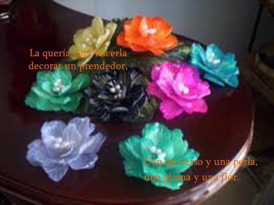 Y así dice: En mis campiñas esa rosa le ofrecí: Son mis flores de las niñas que al soñar piensan en Mí.