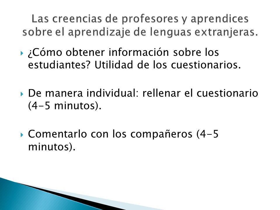 ¿Cómo obtener información sobre los estudiantes? Utilidad de los cuestionarios. De manera individual: rellenar el cuestionario (4-5 minutos). Comentar