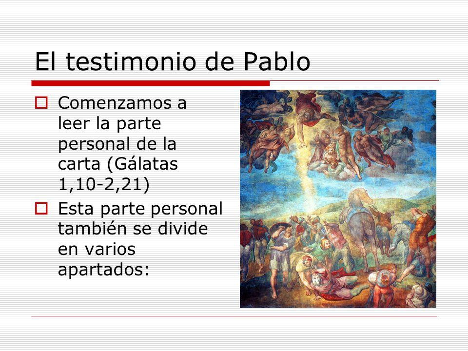 El testimonio de Pablo Comenzamos a leer la parte personal de la carta (Gálatas 1,10-2,21) Esta parte personal también se divide en varios apartados: