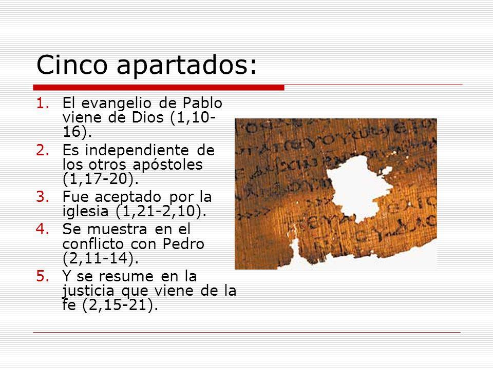 Cinco apartados: 1.El evangelio de Pablo viene de Dios (1,10- 16). 2.Es independiente de los otros apóstoles (1,17-20). 3.Fue aceptado por la iglesia