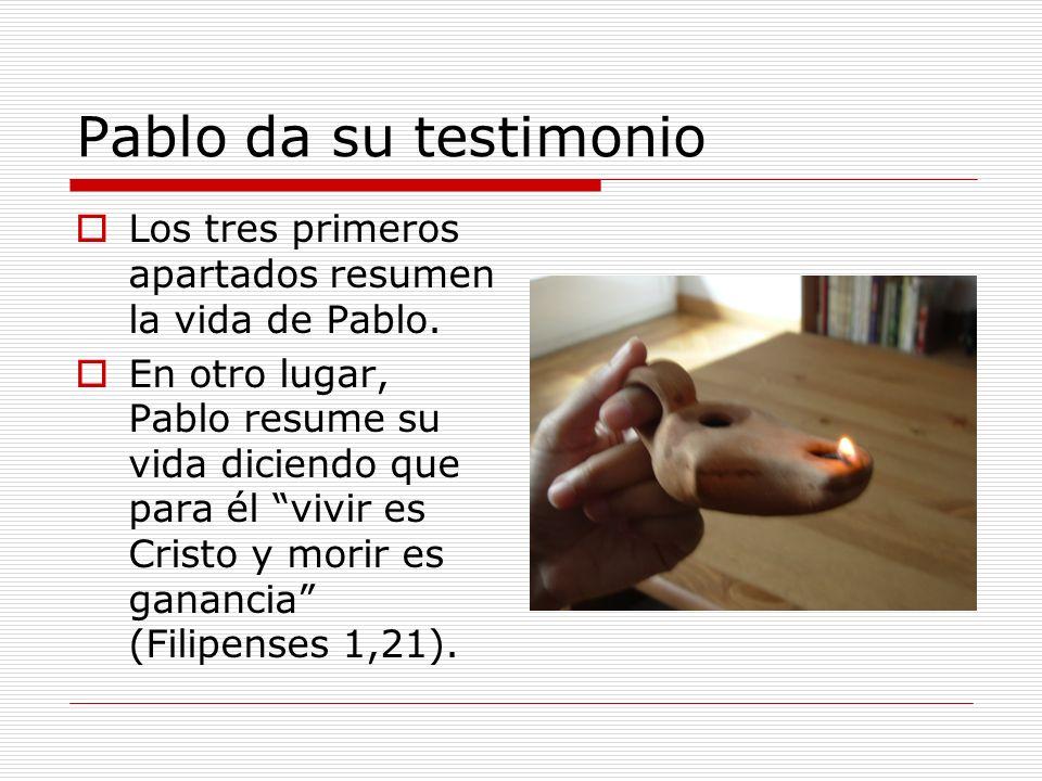 Pablo da su testimonio Los tres primeros apartados resumen la vida de Pablo. En otro lugar, Pablo resume su vida diciendo que para él vivir es Cristo