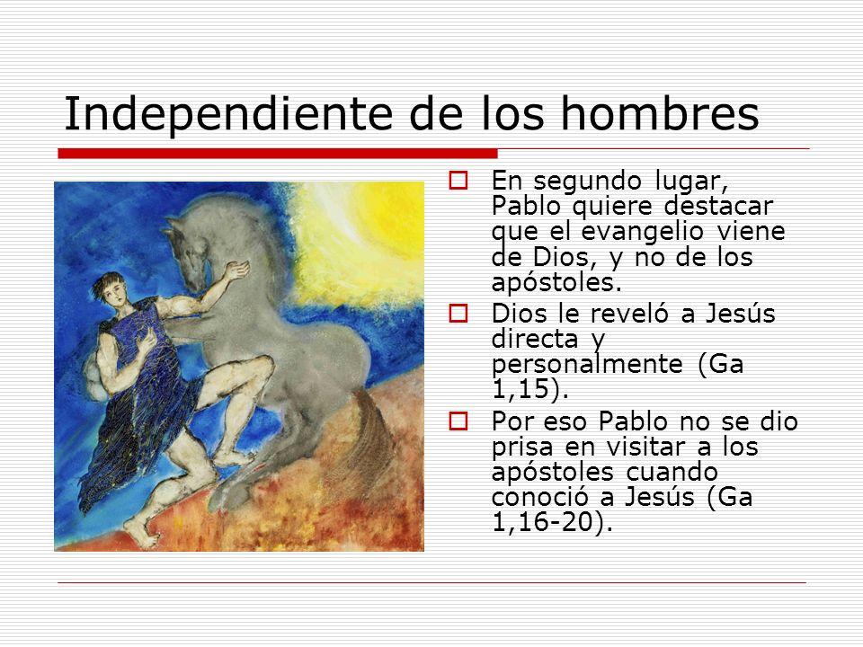 Independiente de los hombres En segundo lugar, Pablo quiere destacar que el evangelio viene de Dios, y no de los apóstoles. Dios le reveló a Jesús dir