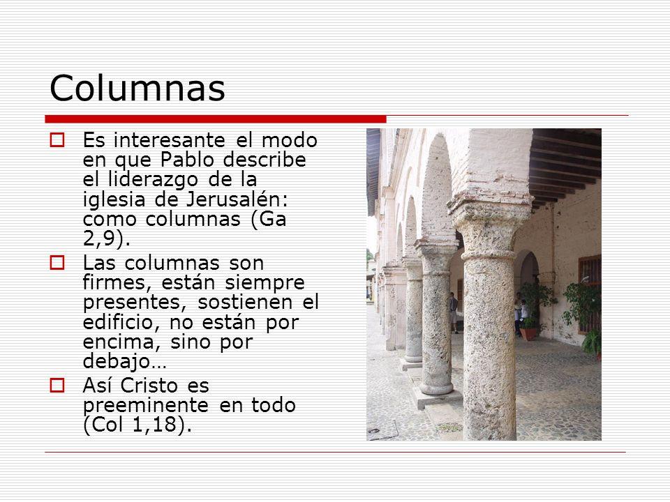 Columnas Es interesante el modo en que Pablo describe el liderazgo de la iglesia de Jerusalén: como columnas (Ga 2,9). Las columnas son firmes, están