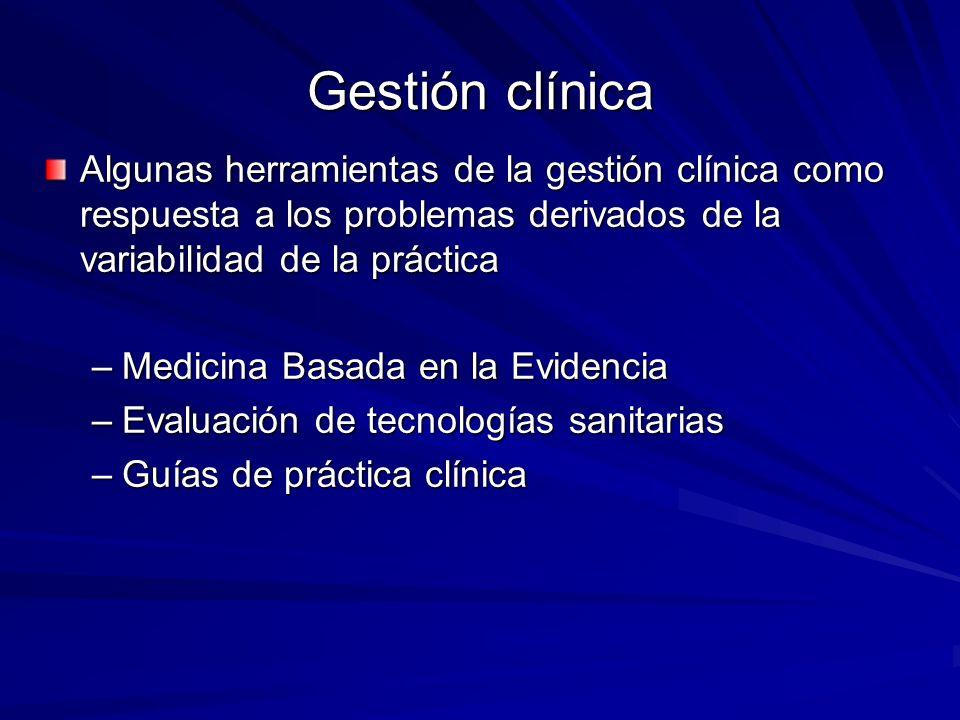 Gestión clínica Algunas herramientas de la gestión clínica como respuesta a los problemas derivados de la variabilidad de la práctica –Medicina Basada
