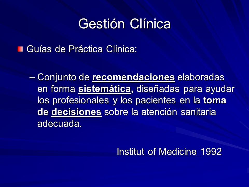 Gestión Clínica Guías de Práctica Clínica: –Conjunto de recomendaciones elaboradas en forma sistemática, diseñadas para ayudar los profesionales y los