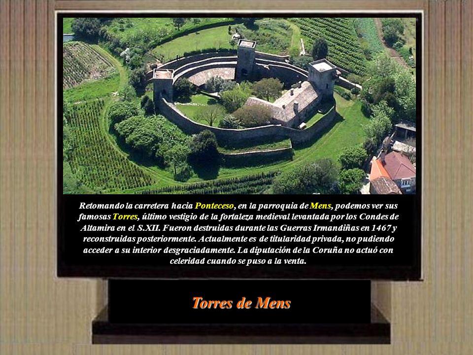 Retomando la carretera hacia Ponteceso, en la parroquia de Mens, podemos ver sus famosas Torres, último vestigio de la fortaleza medieval levantada por los Condes de Altamira en el S.XII.