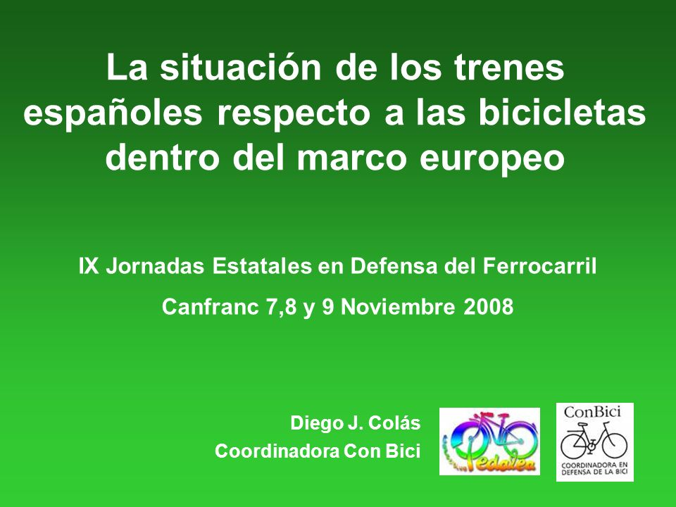 La situación de los trenes españoles respecto a las bicicletas dentro del marco europeo Bicycle Carriage on Long Distance Trains in the European Union European Cyclist Federation, 2006 Canfranc 2008