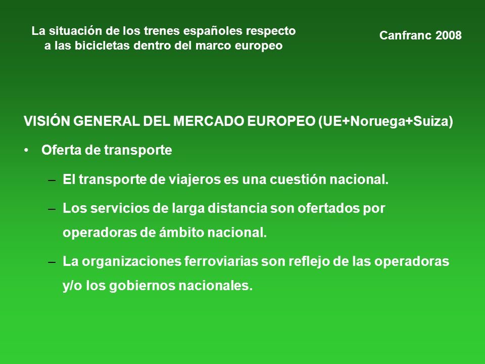 La situación de los trenes españoles respecto a las bicicletas dentro del marco europeo VISIÓN GENERAL DEL MERCADO EUROPEO (UE+Noruega+Suiza) Oferta de transporte –El transporte de viajeros es una cuestión nacional.