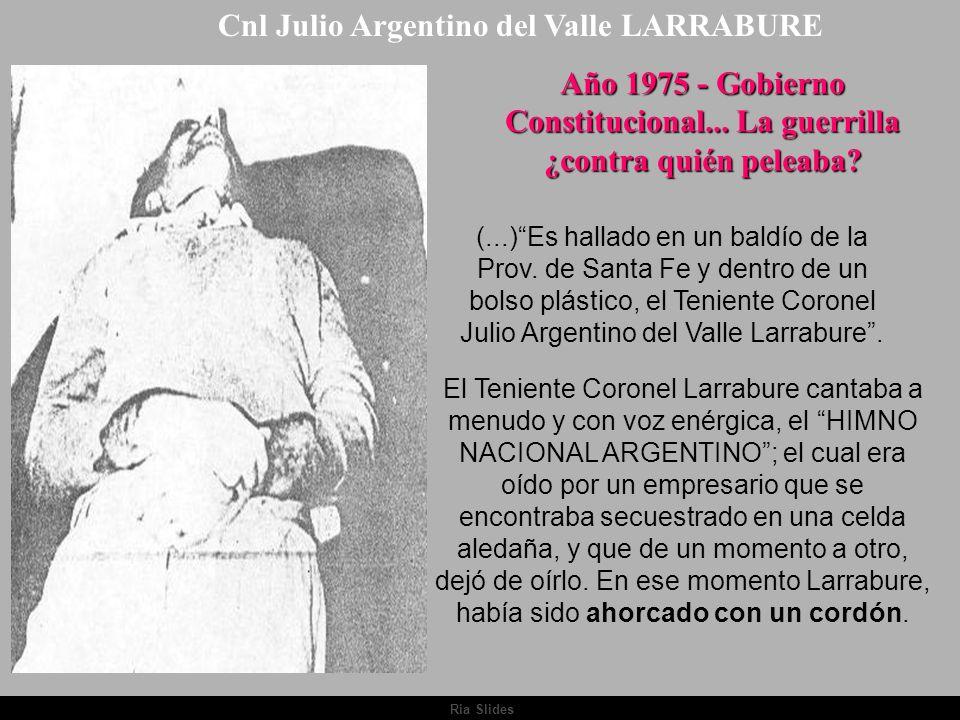 Ria Slides.Cnl Julio Argentino del Valle LARRABURE Año 1975 - Gobierno Constitucional...