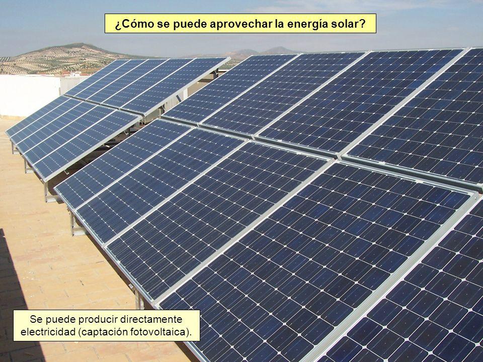 ¿Cómo se puede aprovechar la energía solar? Se puede producir directamente electricidad (captación fotovoltaica).
