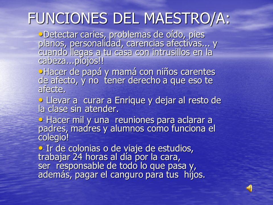 FUNCIONES DEL MAESTRO/A: Detectar caries, problemas de oído, pies planos, personalidad, carencias afectivas...