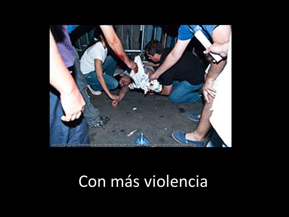 Con más violencia