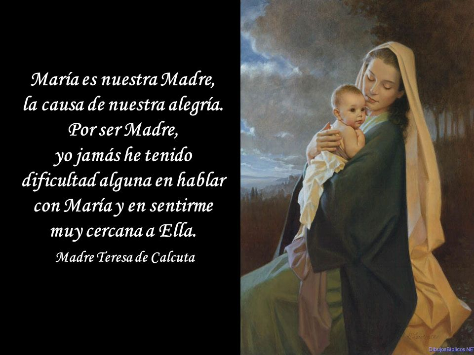 María es para el alma como el oratorio del corazón, para hacer en él todas las oraciones a Dios. San Luis María Grignion de Montfort María es para el