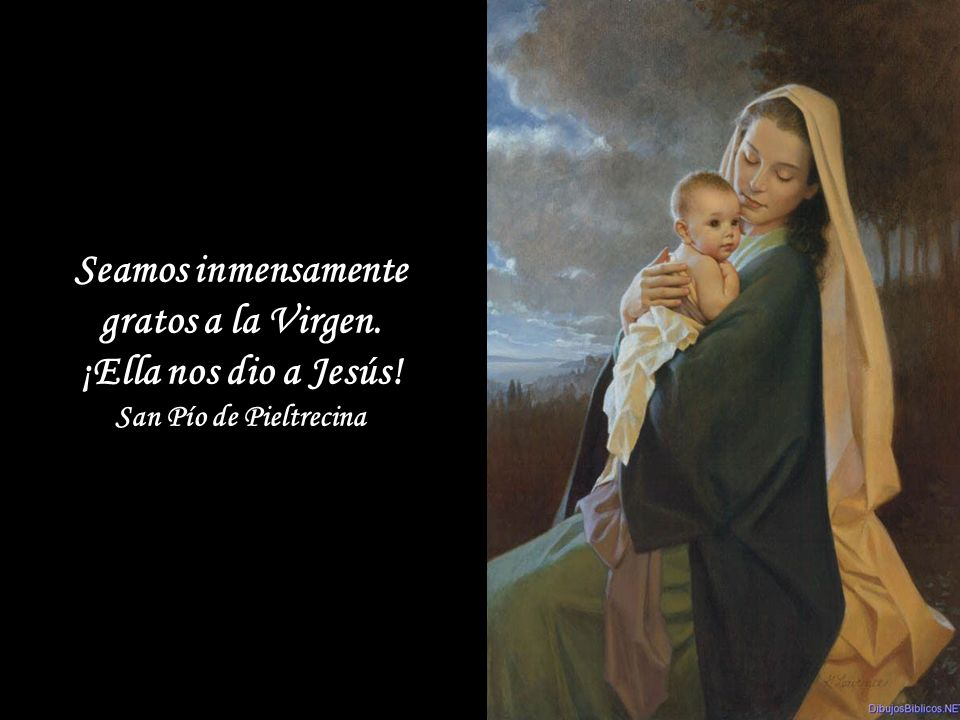 Oigamos a María para que nos enseñe, como hizo con su Hijo Jesús, a ser mansos y humildes de corazón, y de esta manera poder dar gloria a nuestro Padre que está en los cielos.