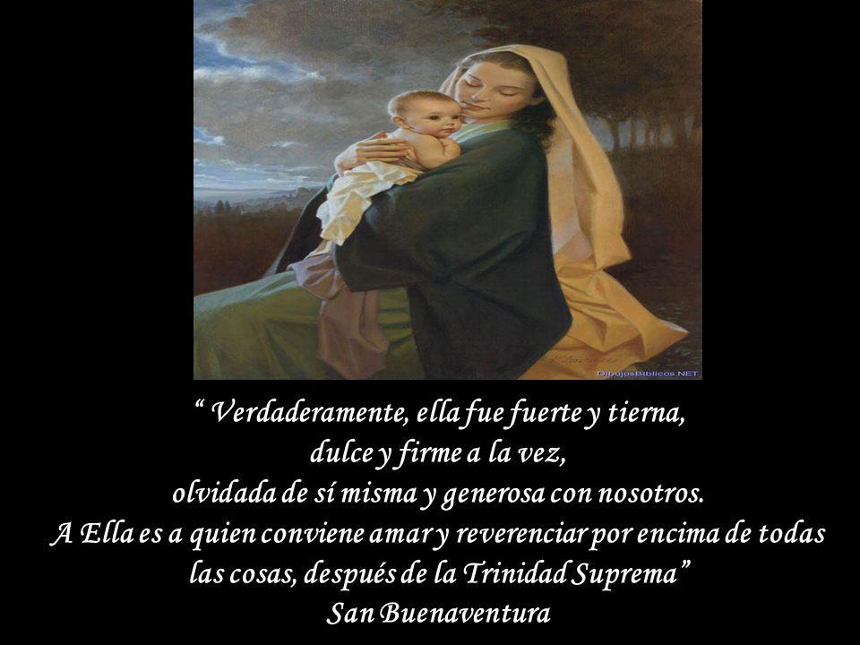 Todo lo tenemos en María. Si somos hijos, es Madre: si débiles, es fuerte; si ignorantes, es trono de sabiduría; si tristes, es causa de nuestra alegr