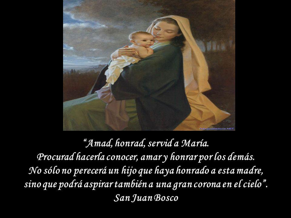 Amad, honrad, servid a María.Procurad hacerla conocer, amar y honrar por los demás.