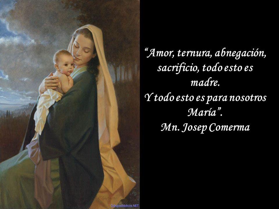 Amor, ternura, abnegación, sacrificio, todo esto es madre.