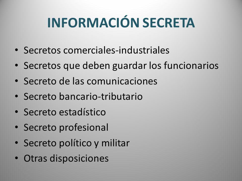 INFORMACIÓN SECRETA Secretos comerciales-industriales Secretos que deben guardar los funcionarios Secreto de las comunicaciones Secreto bancario-tribu