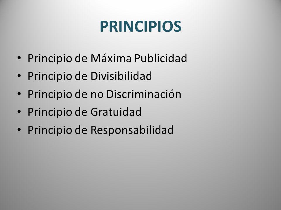 PRINCIPIOS Principio de Máxima Publicidad Principio de Divisibilidad Principio de no Discriminación Principio de Gratuidad Principio de Responsabilida