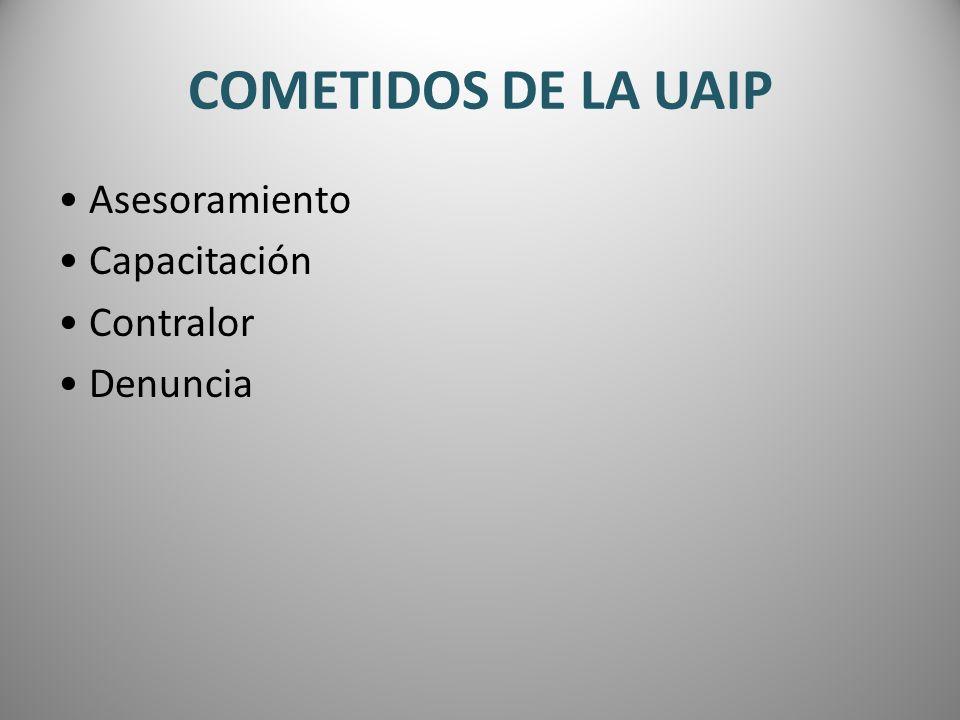 COMETIDOS DE LA UAIP Asesoramiento Capacitación Contralor Denuncia