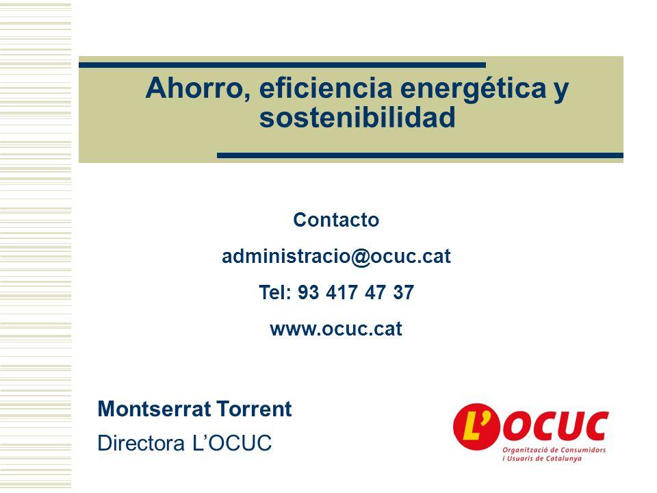 Ahorro, eficiencia energética y sostenibilidad Contacto administracio@ocuc.cat Tel: 93 417 47 37 www.ocuc.cat Montserrat Torrent Directora LOCUC