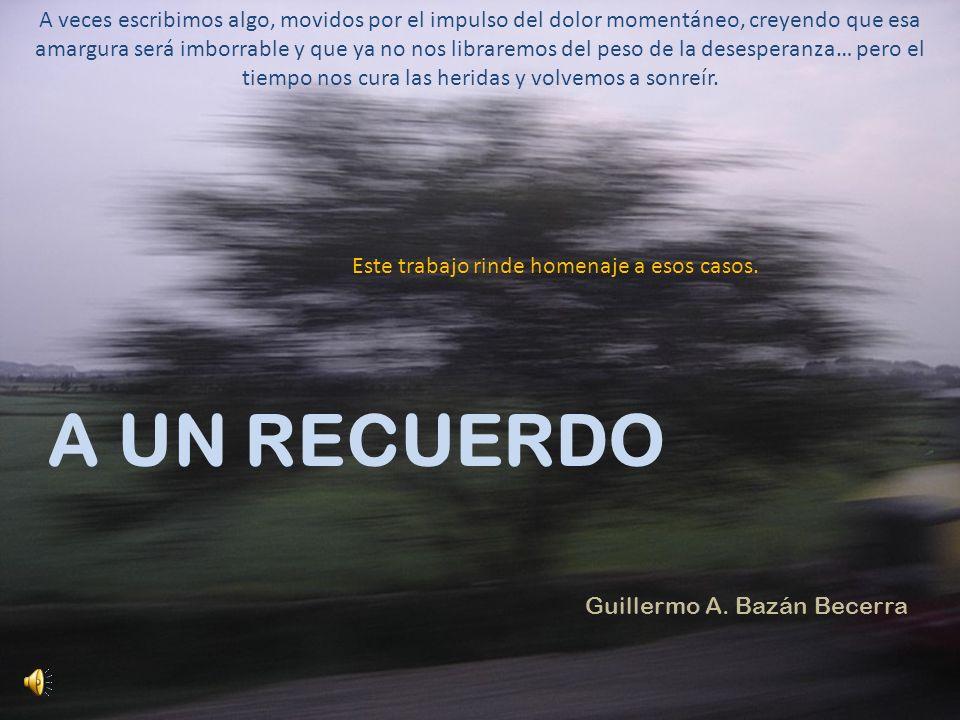A UN RECUERDO Guillermo A.