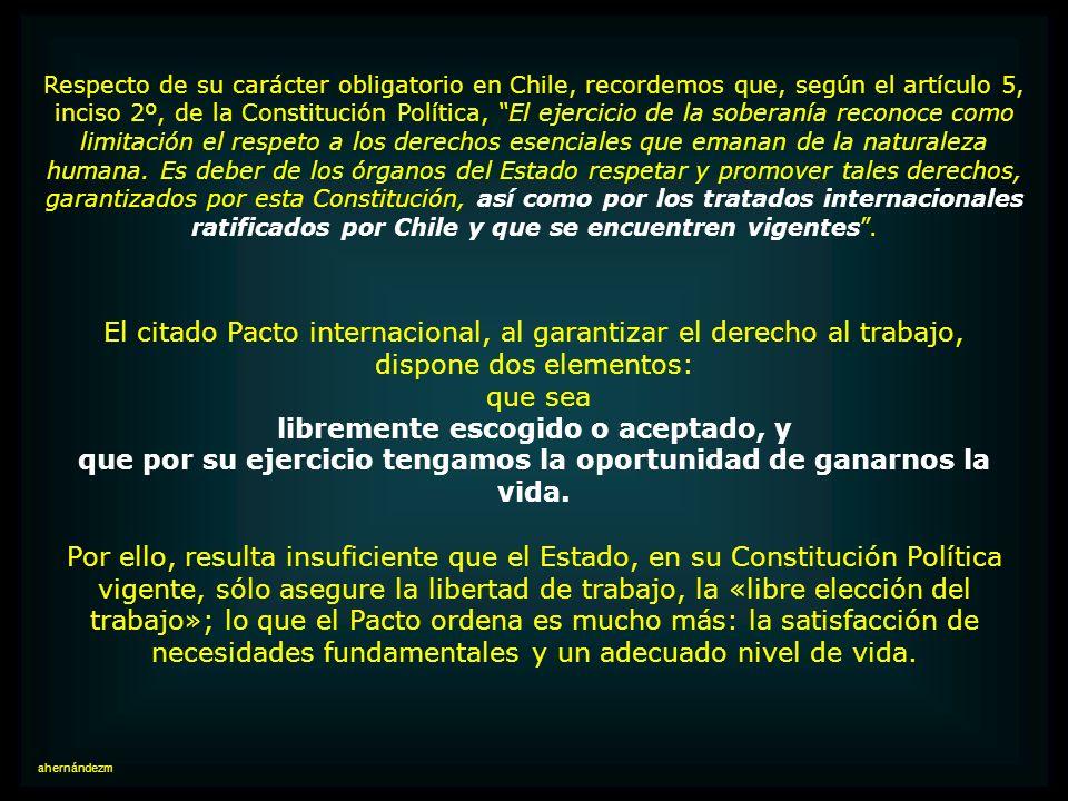 Hoy, es obligatorio en Chile el Pacto de Derechos Económicos, Sociales y Culturales, aprobado por la Asamblea General de la ONU, en 1966, que garantiz