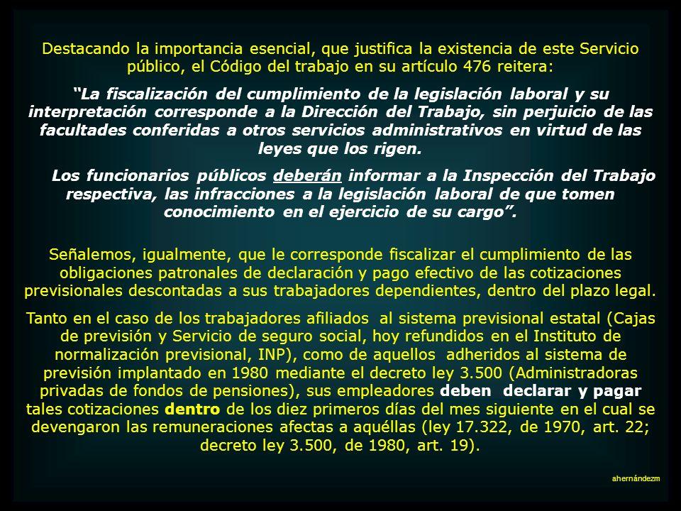 Su ley orgánica (DFL 2, de 1967, de Ministerio del Trabajo), precisa otras de sus principales funciones; su art. 1 las expresa nítidamente: La Direcci