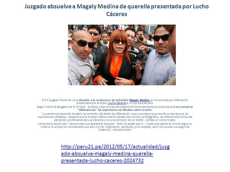 Juzgado absuelve a Magaly Medina de querella presentada por Lucho Cáceres El 27 Juzgado Penal de Lima absolvió a la conductora de televisión Magaly Medina en la querella por difamación presentada por el actor Lucho Cáceres a inicios de este año.Magaly MedinaLucho Cáceres Según indicó la abogada de la Urraca, Giuliana Loza, el tribunal determinó la inocencia de la conductora al no encontrar difamatorias las expresiones de Medina sobre el actor.