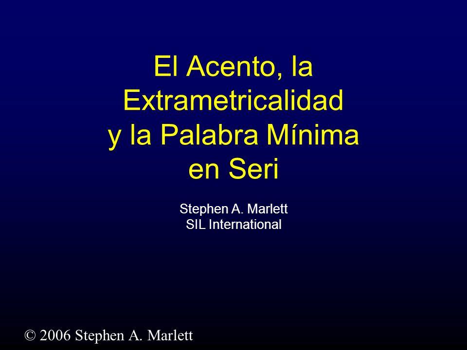 El Acento, la Extrametricalidad y la Palabra Mínima en Seri Stephen A. Marlett SIL International © 2006 Stephen A. Marlett