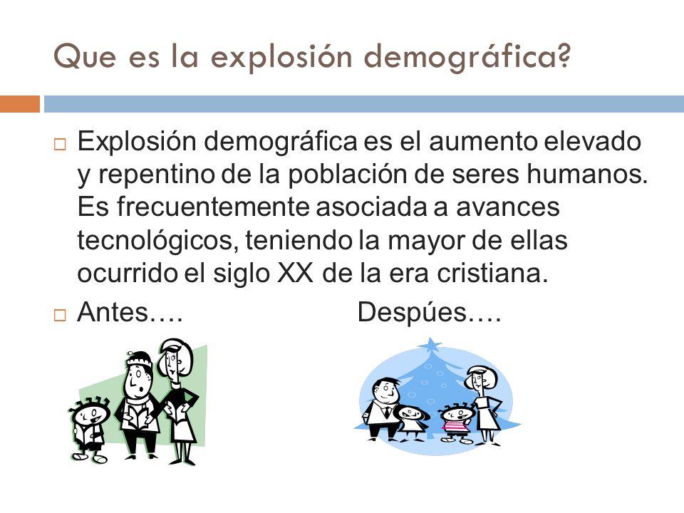 Que es la explosión demográfica? Explosión demográfica es el aumento elevado y repentino de la población de seres humanos. Es frecuentemente asociada