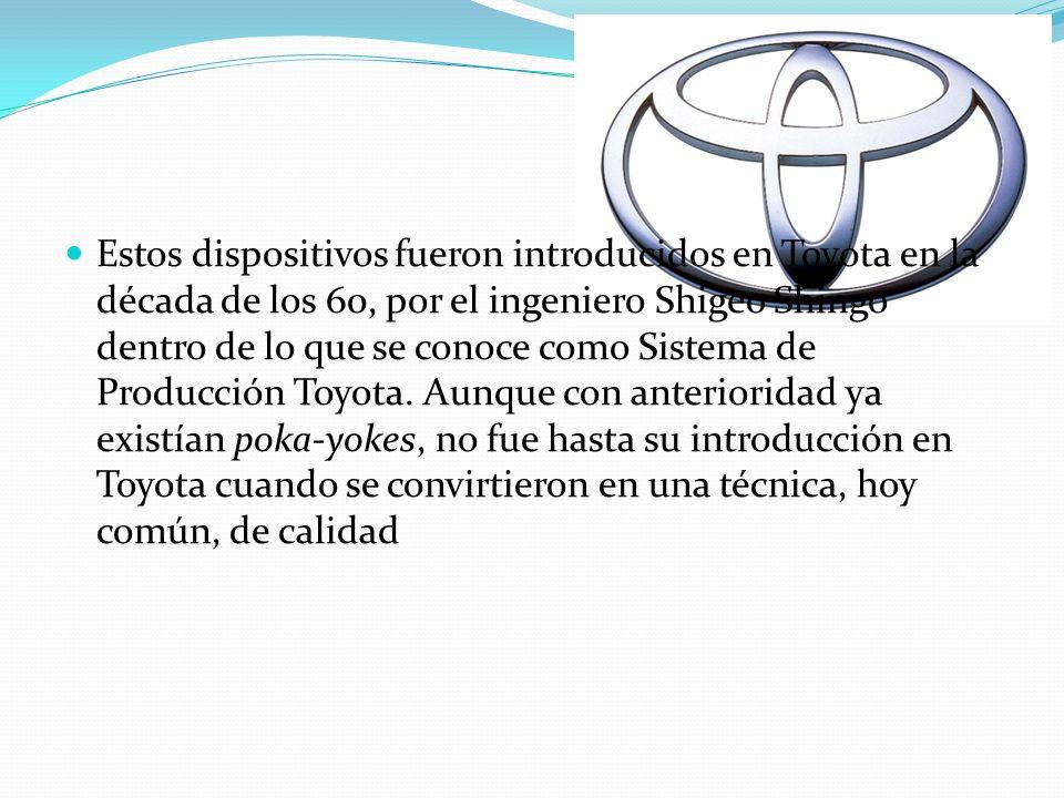Estos dispositivos fueron introducidos en Toyota en la década de los 60, por el ingeniero Shigeo Shingo dentro de lo que se conoce como Sistema de Pro