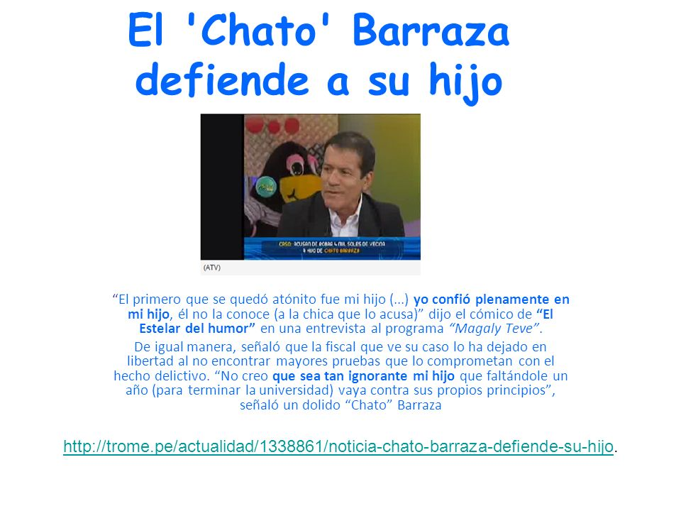 El 'Chato' Barraza defiende a su hijo El primero que se quedó atónito fue mi hijo (...) yo confió plenamente en mi hijo, él no la conoce (a la chica q
