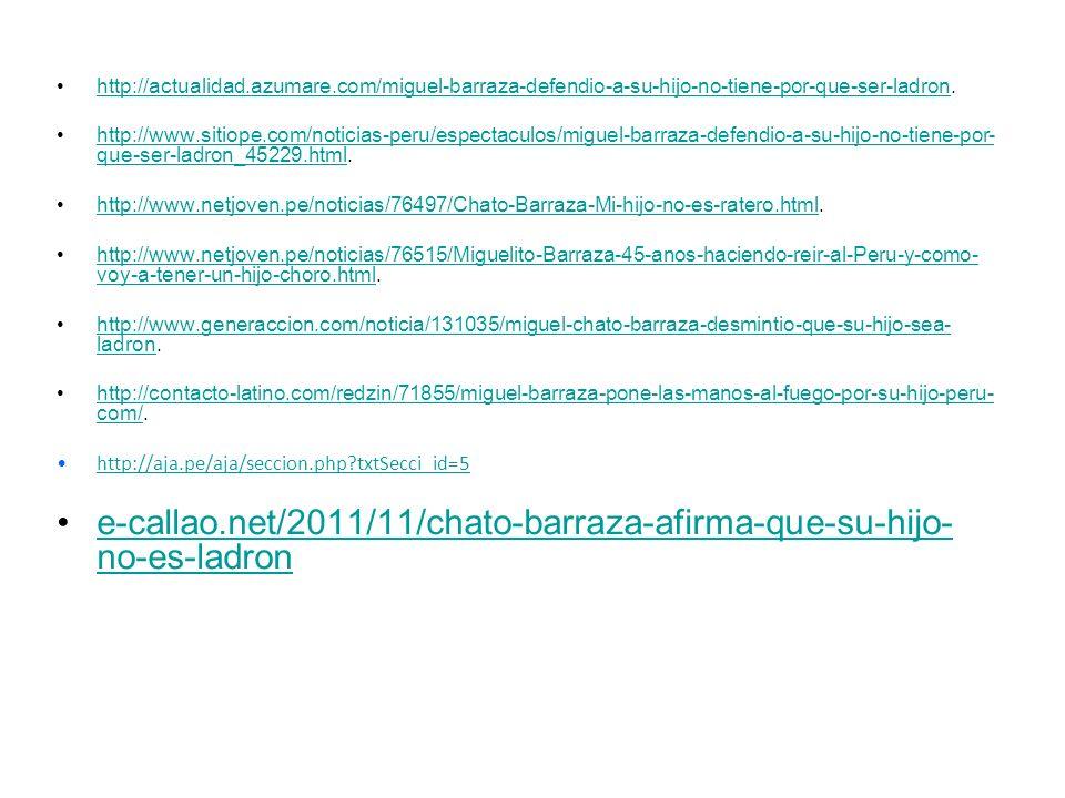 http://actualidad.azumare.com/miguel-barraza-defendio-a-su-hijo-no-tiene-por-que-ser-ladron.http://actualidad.azumare.com/miguel-barraza-defendio-a-su