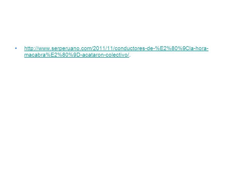 http://www.serperuano.com/2011/11/conductores-de-%E2%80%9Cla-hora- macabra%E2%80%9D-acataron-colectivo/.http://www.serperuano.com/2011/11/conductores-