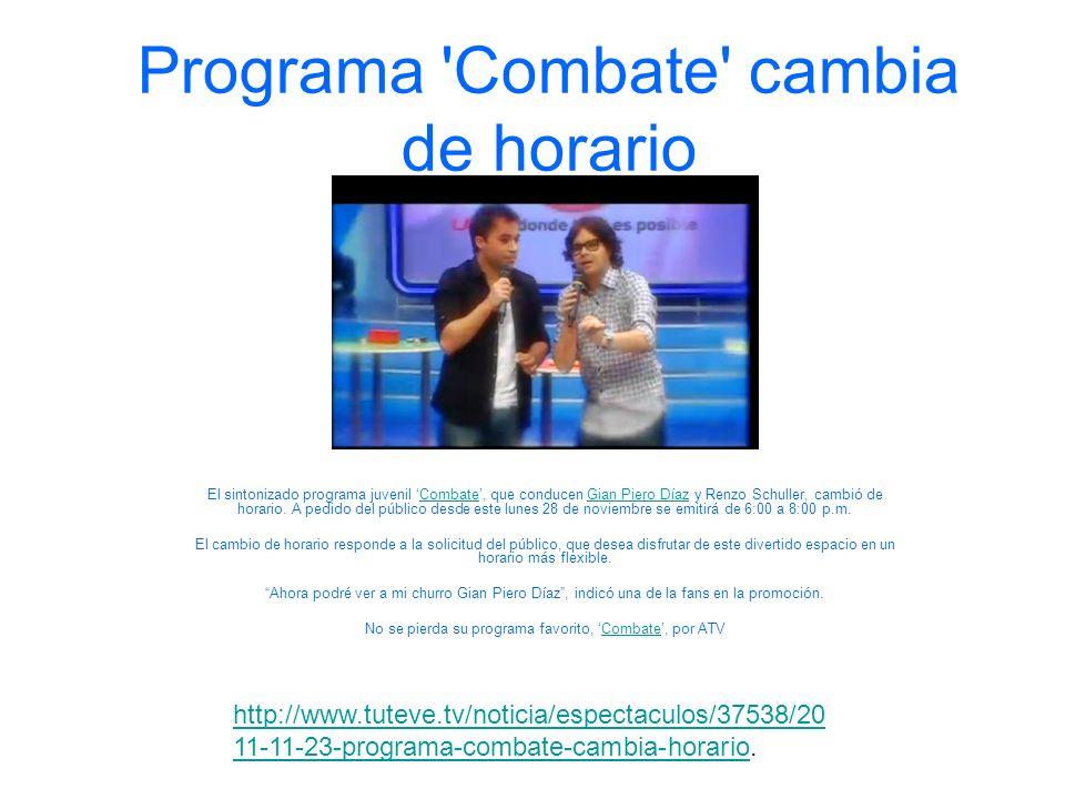 Programa 'Combate' cambia de horario El sintonizado programa juvenil Combate, que conducen Gian Piero Díaz y Renzo Schuller, cambió de horario. A pedi