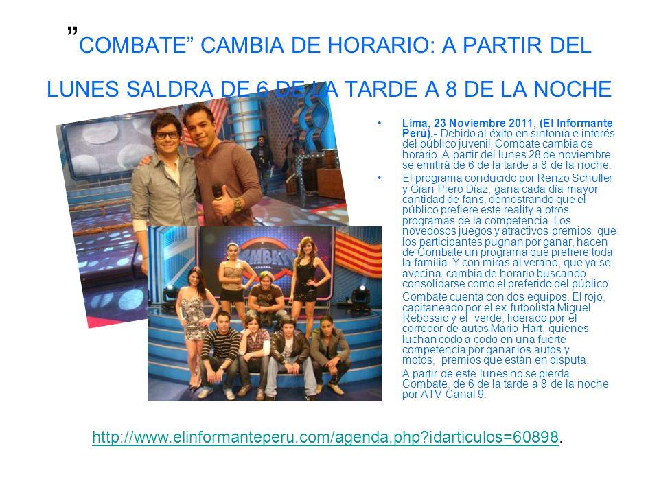 COMBATE CAMBIA DE HORARIO: A PARTIR DEL LUNES SALDRA DE 6 DE LA TARDE A 8 DE LA NOCHE Lima, 23 Noviembre 2011, (El Informante Perú).- Debido al éxito