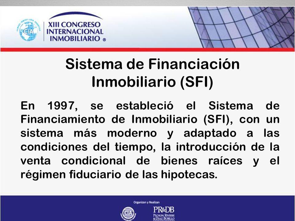 Sistema de Financiación Inmobiliario (SFI) En 1997, se estableció el Sistema de Financiamiento de Inmobiliario (SFI), con un sistema más moderno y adaptado a las condiciones del tiempo, la introducción de la venta condicional de bienes raíces y el régimen fiduciario de las hipotecas.