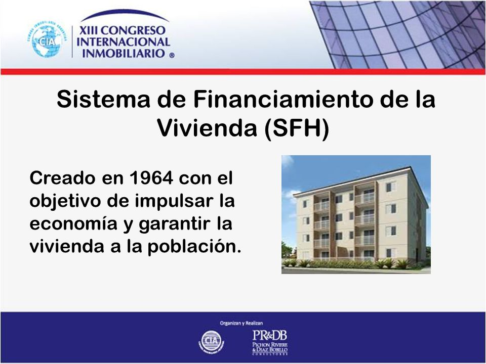 Sistema de Financiamiento de la Vivienda (SFH) Creado en 1964 con el objetivo de impulsar la economía y garantir la vivienda a la población.