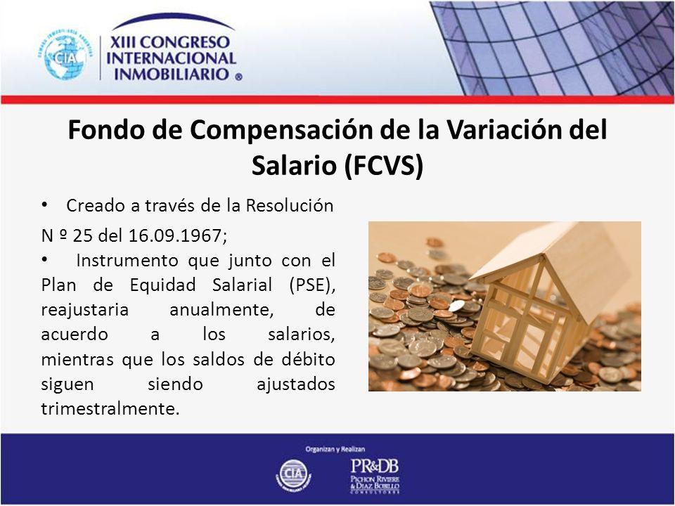 Fondo de Compensación de la Variación del Salario (FCVS) Creado a través de la Resolución N º 25 del 16.09.1967; Instrumento que junto con el Plan de Equidad Salarial (PSE), reajustaria anualmente, de acuerdo a los salarios, mientras que los saldos de débito siguen siendo ajustados trimestralmente.