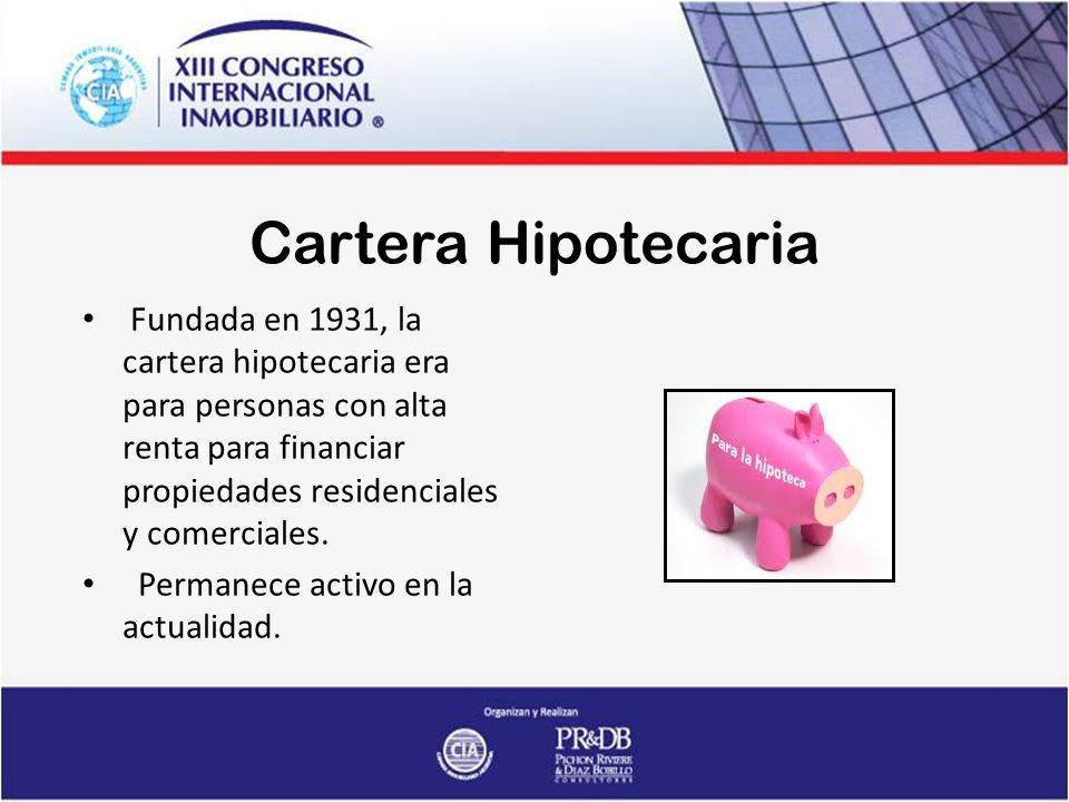 Cartera Hipotecaria Fundada en 1931, la cartera hipotecaria era para personas con alta renta para financiar propiedades residenciales y comerciales.