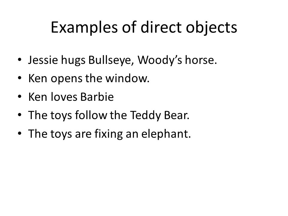 Examples of direct objects Jessie hugs Bullseye, Woodys horse.