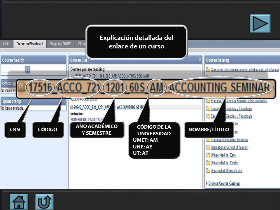 Explicación detallada del enlace de un curso CRN CÓDIGO AÑO ACADÉMICO Y SEMESTRE CÓDIGO DE LA UNIVERSIDAD UMET: AM UNE: AE UT: AT NOMBRE/TÍTULO