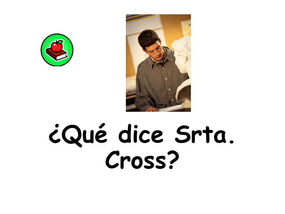 ¿Qué dice Srta. Cross?