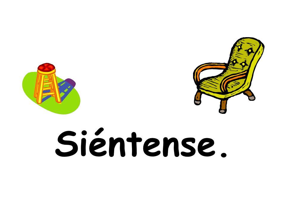 Siéntense.