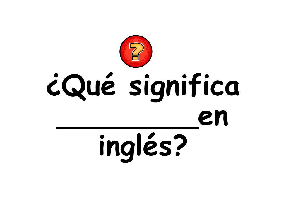 ¿Qué significa ________en inglés?