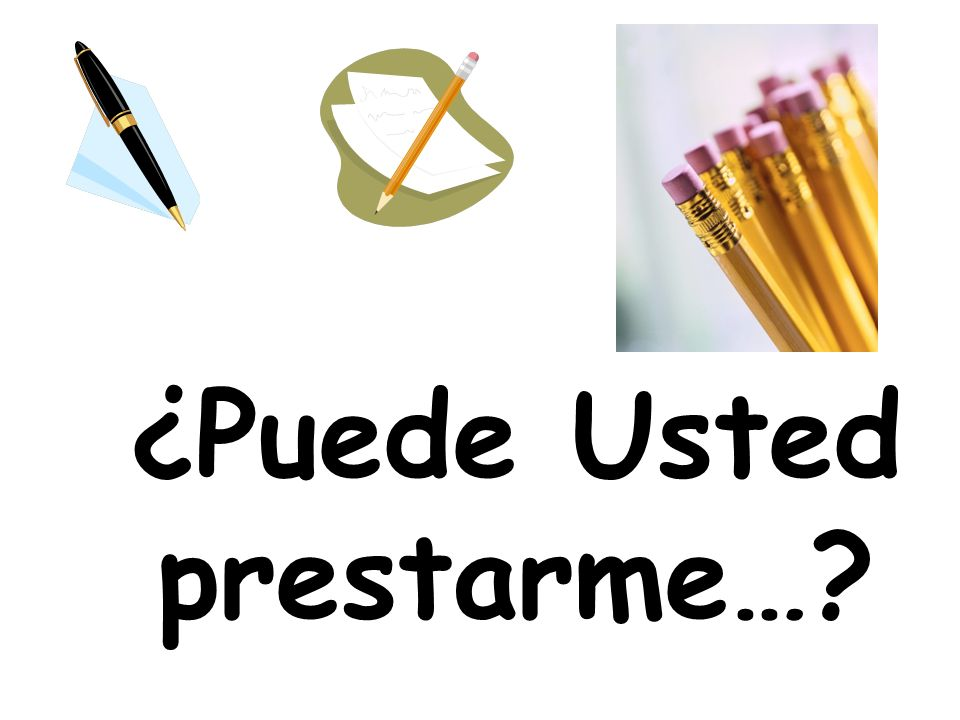 ¿Puede Usted prestarme…?